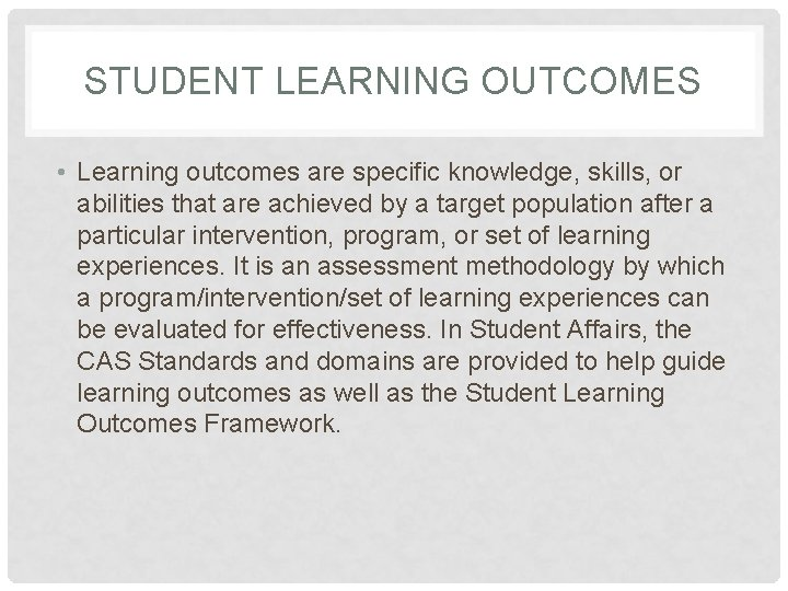 STUDENT LEARNING OUTCOMES • Learning outcomes are specific knowledge, skills, or abilities that are