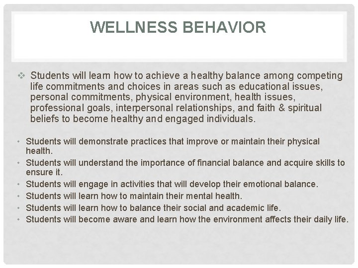 WELLNESS BEHAVIOR v Students will learn how to achieve a healthy balance among competing