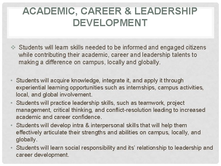 ACADEMIC, CAREER & LEADERSHIP DEVELOPMENT v Students will learn skills needed to be informed