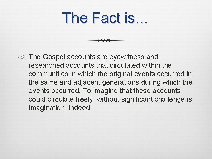 The Fact is… The Gospel accounts are eyewitness and researched accounts that circulated within