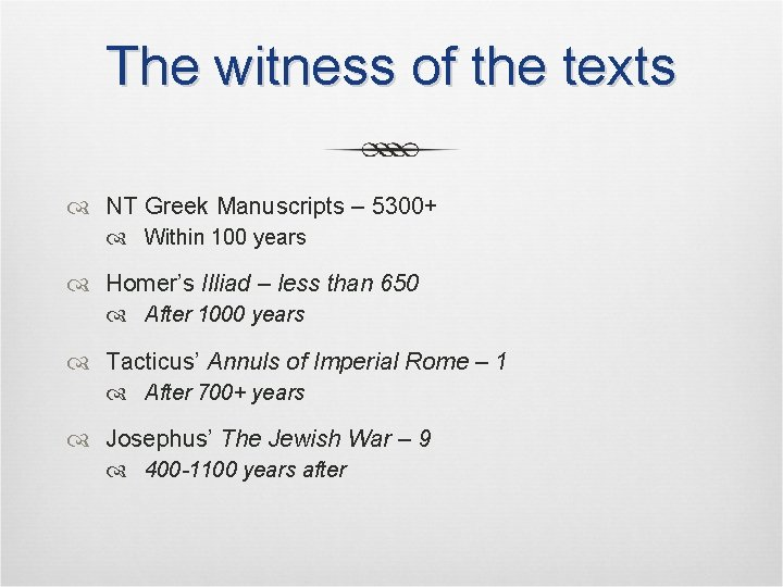 The witness of the texts NT Greek Manuscripts – 5300+ Within 100 years Homer's