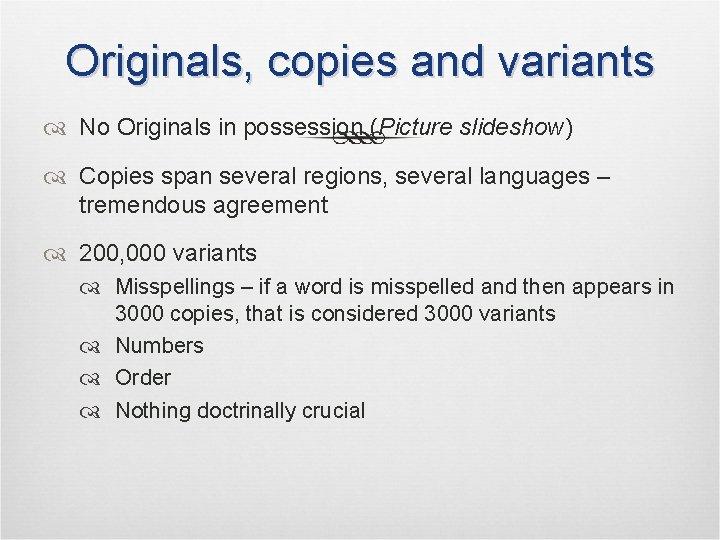 Originals, copies and variants No Originals in possession (Picture slideshow) Copies span several regions,