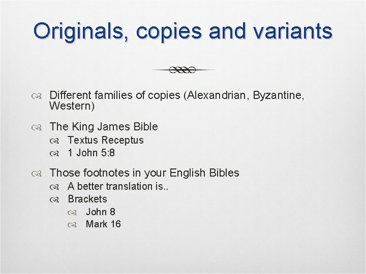 Originals, copies and variants Different families of copies (Alexandrian, Byzantine, Western) The King James