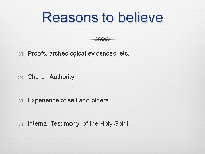 Reasons to believe Proofs, archeological evidences, etc. Church Authority Experience of self and others