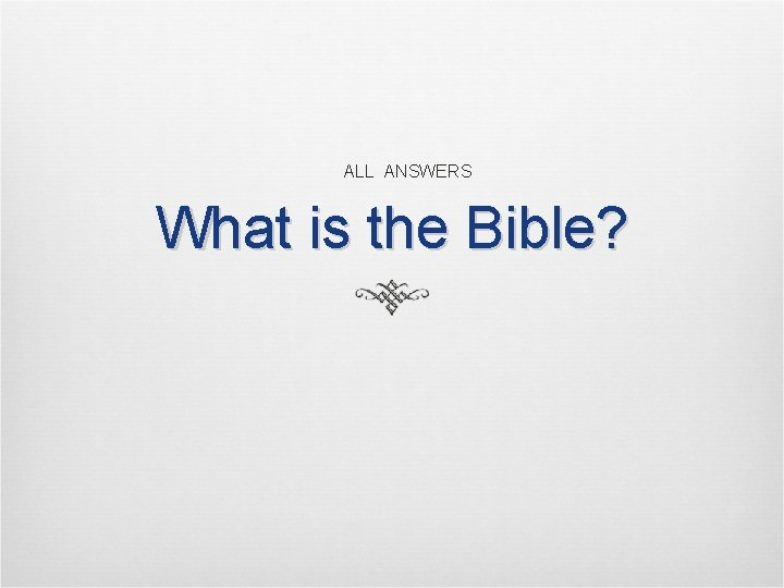 ALL ANSWERS What is the Bible?
