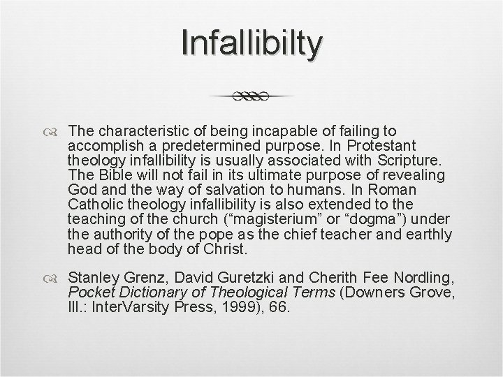 Infallibilty The characteristic of being incapable of failing to accomplish a predetermined purpose. In