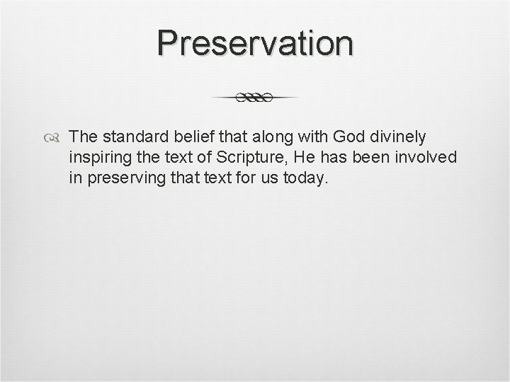 Preservation The standard belief that along with God divinely inspiring the text of Scripture,