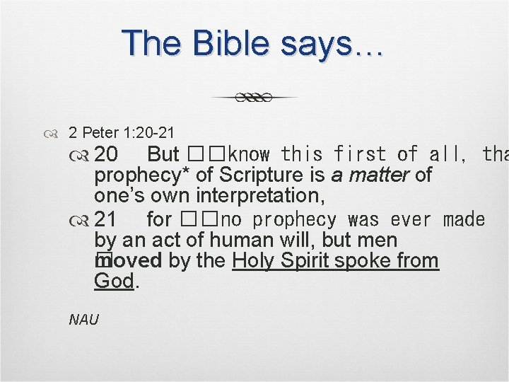 The Bible says… 2 Peter 1: 20 -21 20 But ��know this first of