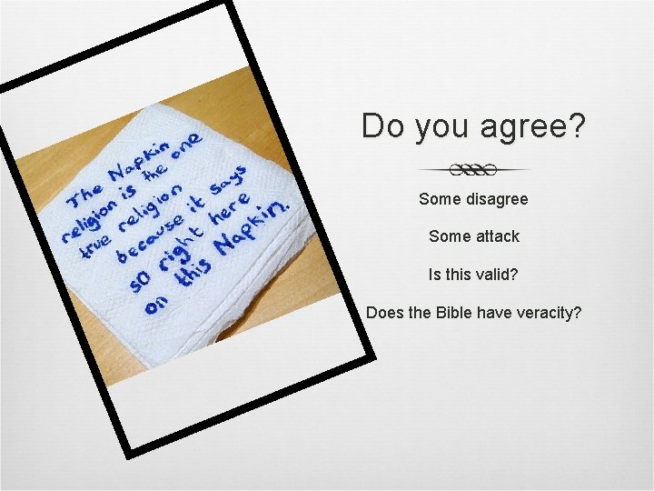 Do you agree? Some disagree Some attack Is this valid? Does the Bible have