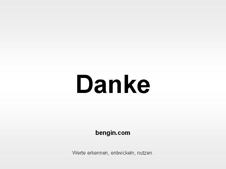 Danke bengin. com bengin Werte erkennen, entwickeln, nutzen. 20 Balanced Scoremap © 2003 bengin.