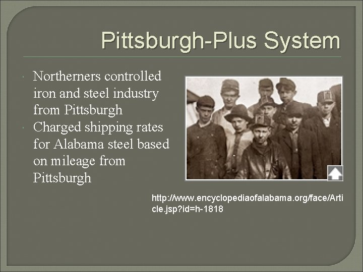 Pittsburgh-Plus System Northerners controlled iron and steel industry from Pittsburgh Charged shipping rates for