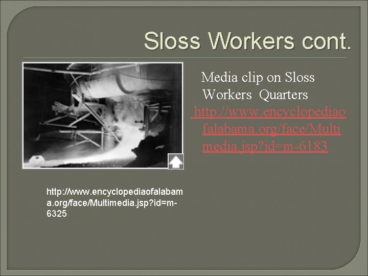 Sloss Workers cont. Media clip on Sloss Workers Quarters http: //www. encyclopediao falabama. org/face/Multi