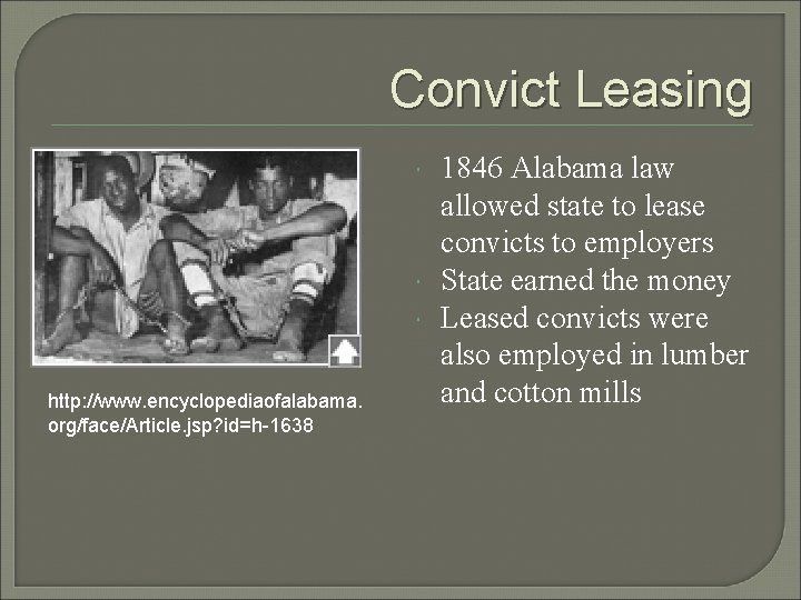 Convict Leasing http: //www. encyclopediaofalabama. org/face/Article. jsp? id=h-1638 1846 Alabama law allowed state to