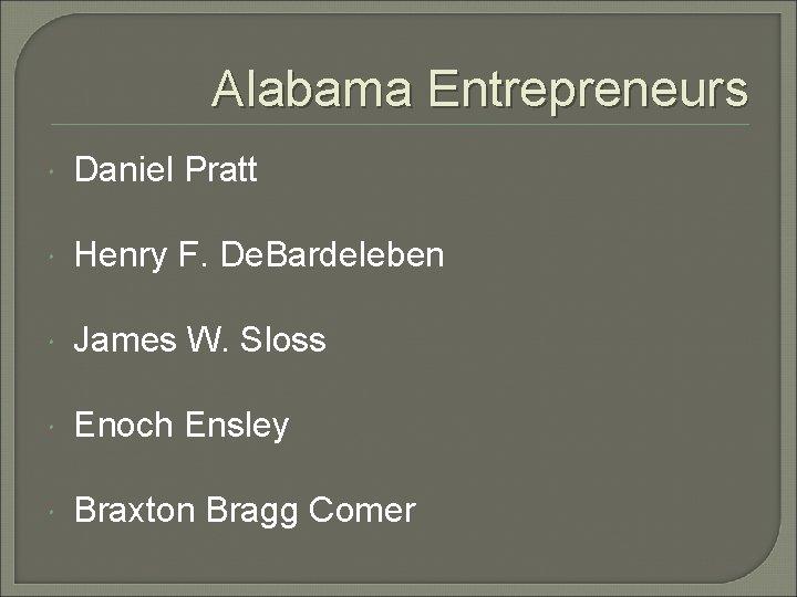 Alabama Entrepreneurs Daniel Pratt Henry F. De. Bardeleben James W. Sloss Enoch Ensley Braxton