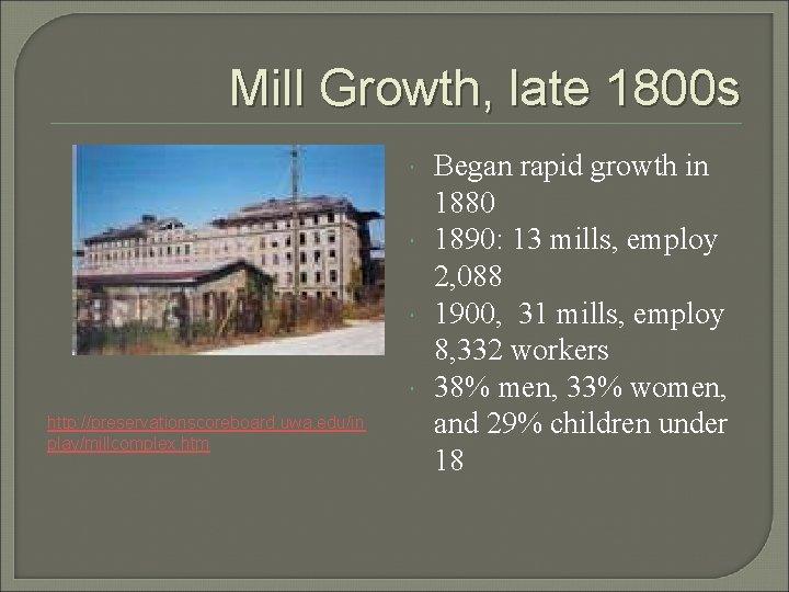 Mill Growth, late 1800 s http: //preservationscoreboard. uwa. edu/in play/millcomplex. htm Began rapid growth