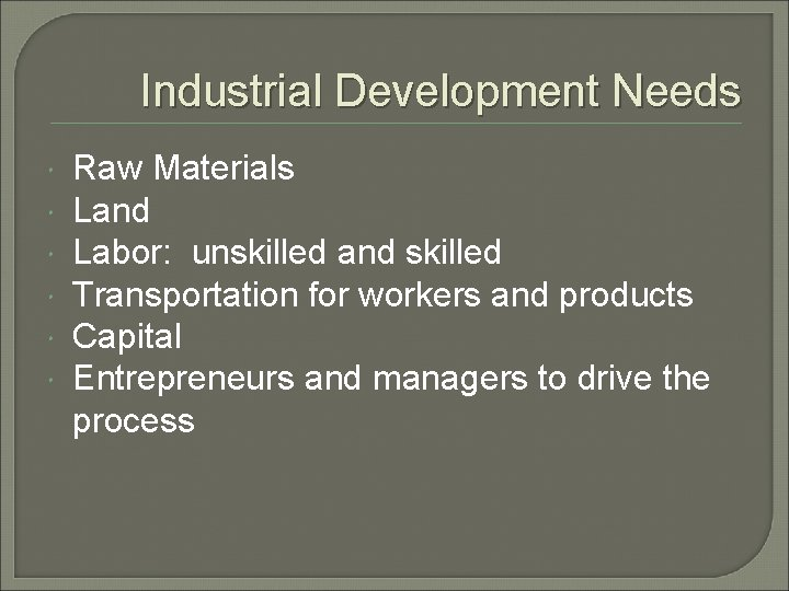 Industrial Development Needs Raw Materials Land Labor: unskilled and skilled Transportation for workers and