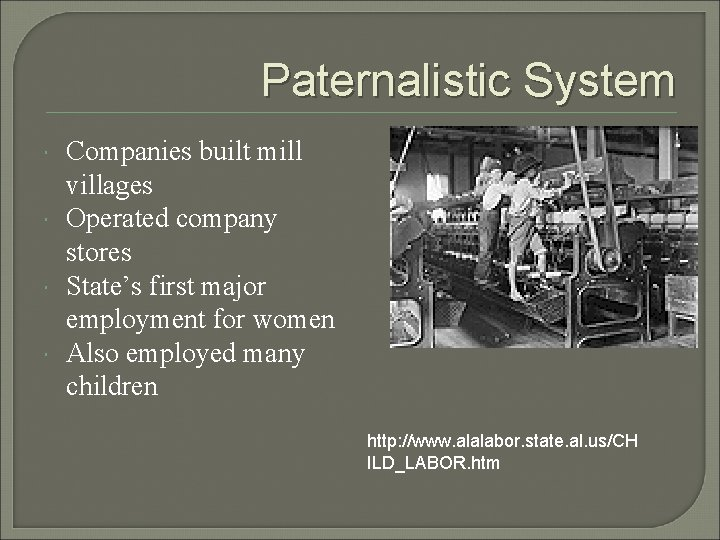 Paternalistic System Companies built mill villages Operated company stores State's first major employment for