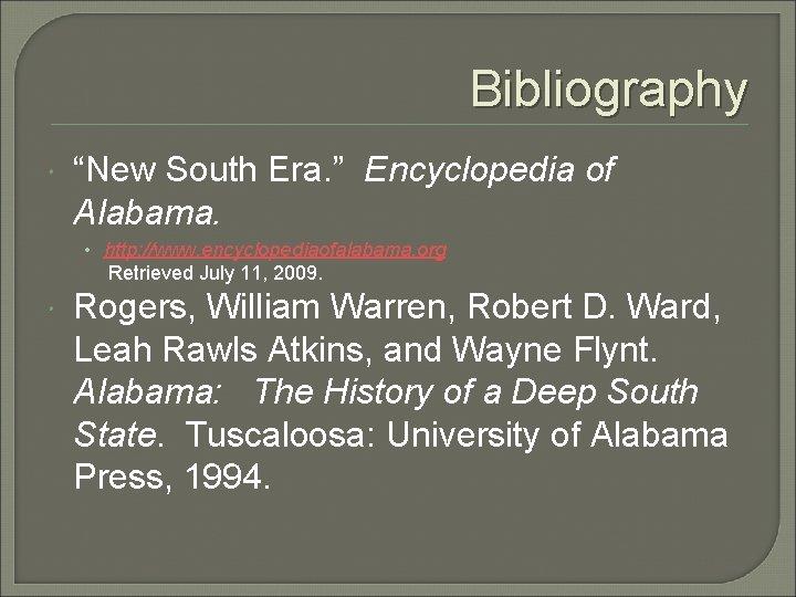 "Bibliography ""New South Era. "" Encyclopedia of Alabama. • http: //www. encyclopediaofalabama. org Retrieved"