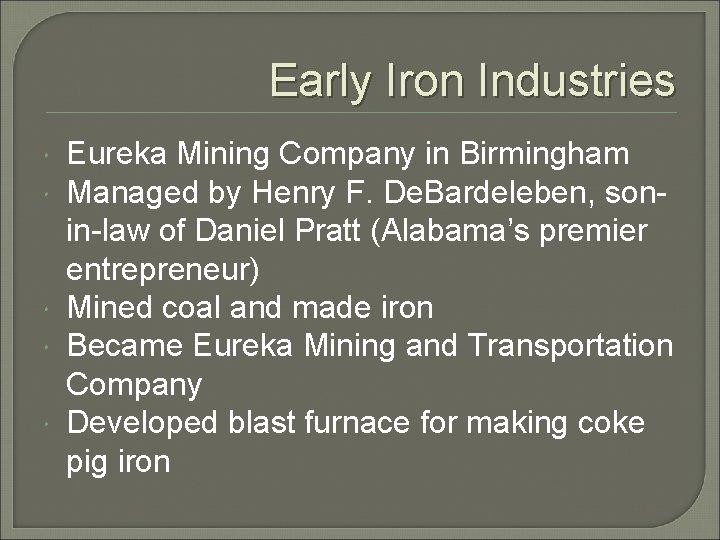 Early Iron Industries Eureka Mining Company in Birmingham Managed by Henry F. De. Bardeleben,