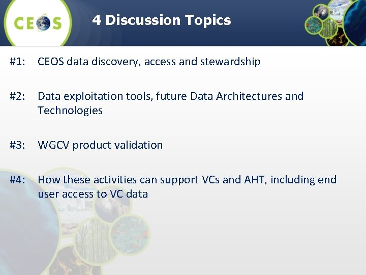 4 Discussion Topics #1: CEOS data discovery, access and stewardship #2: Data exploitation tools,