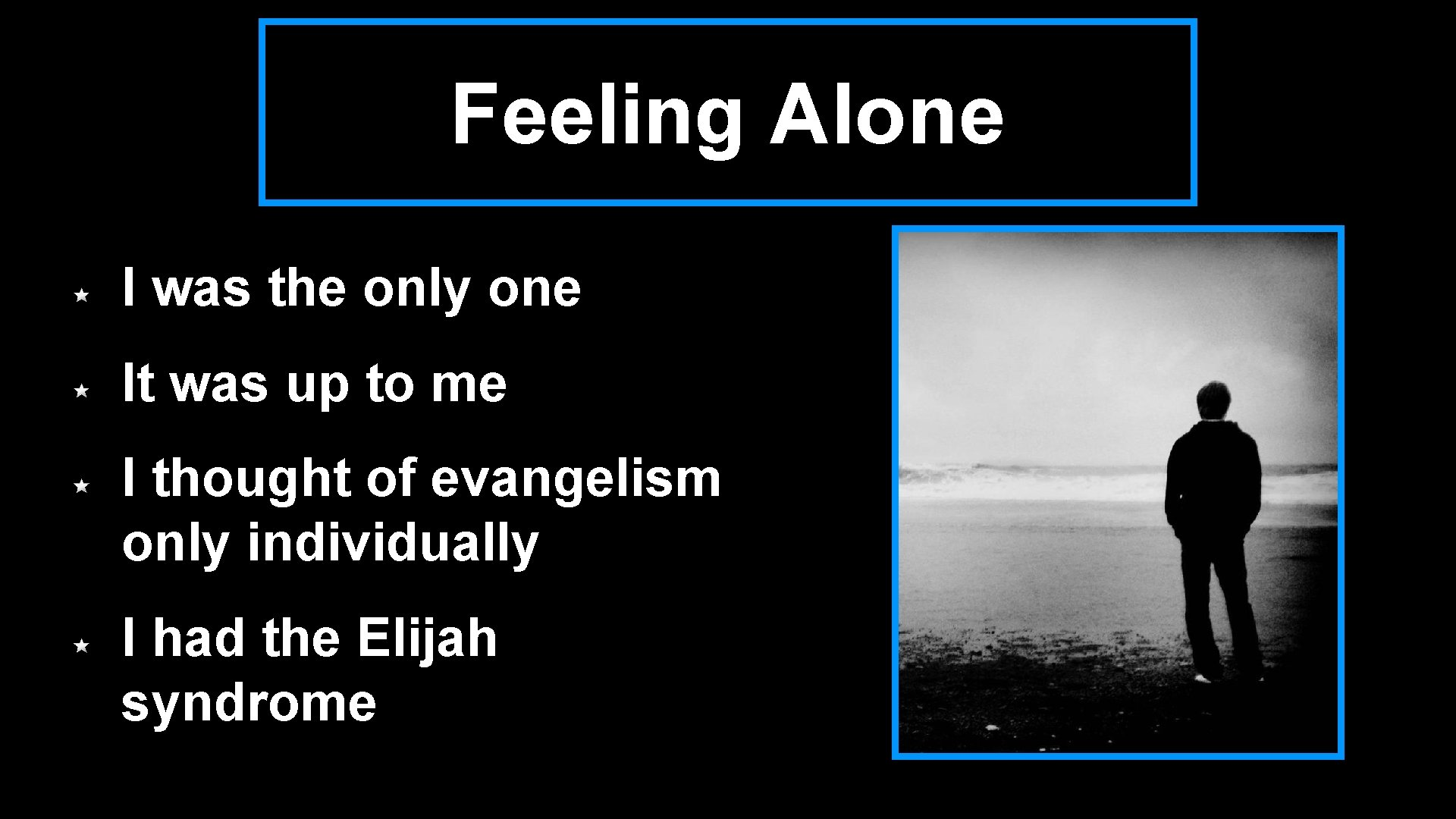 Feeling Alone I was the only one It was up to me I thought