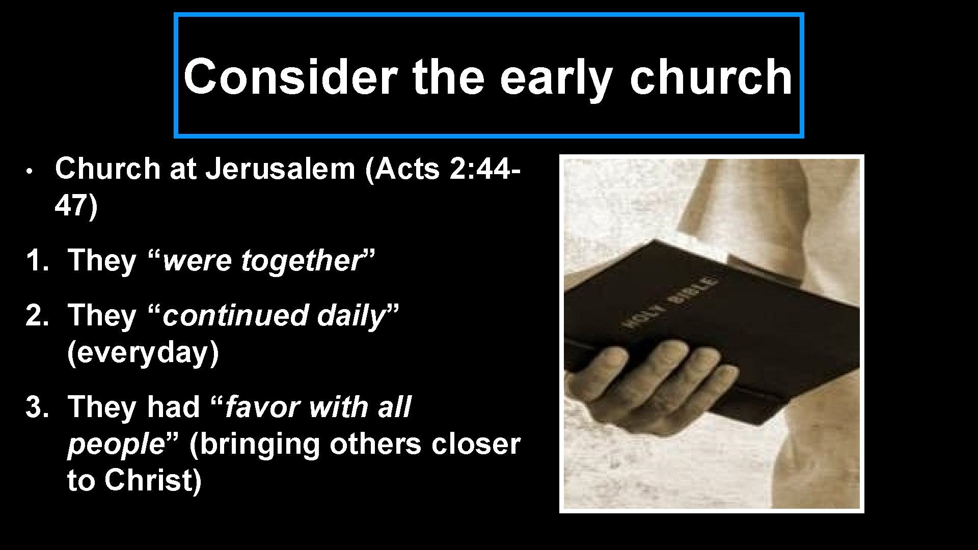 """Consider the early church • Church at Jerusalem (Acts 2: 4447) 1. They """"were"""