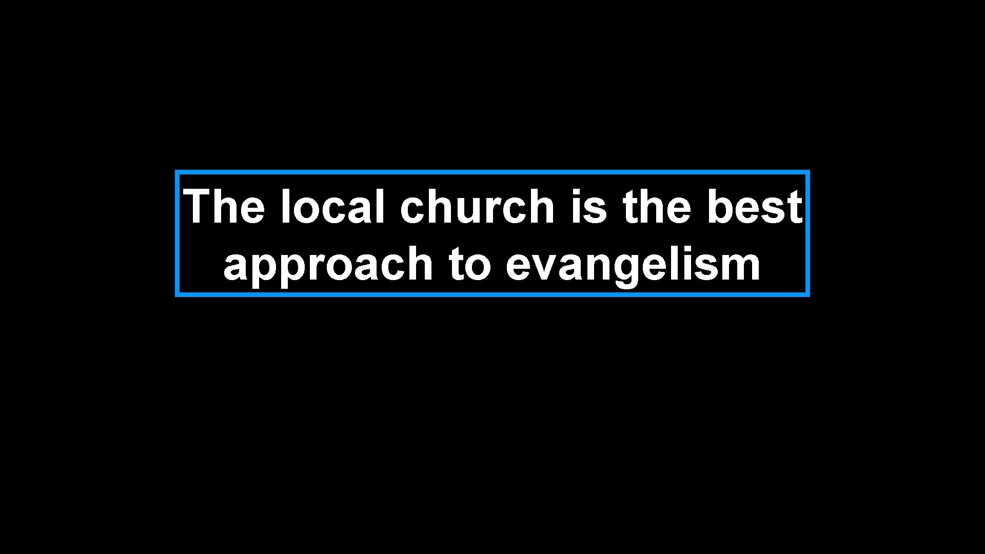 The local church is the best approach to evangelism