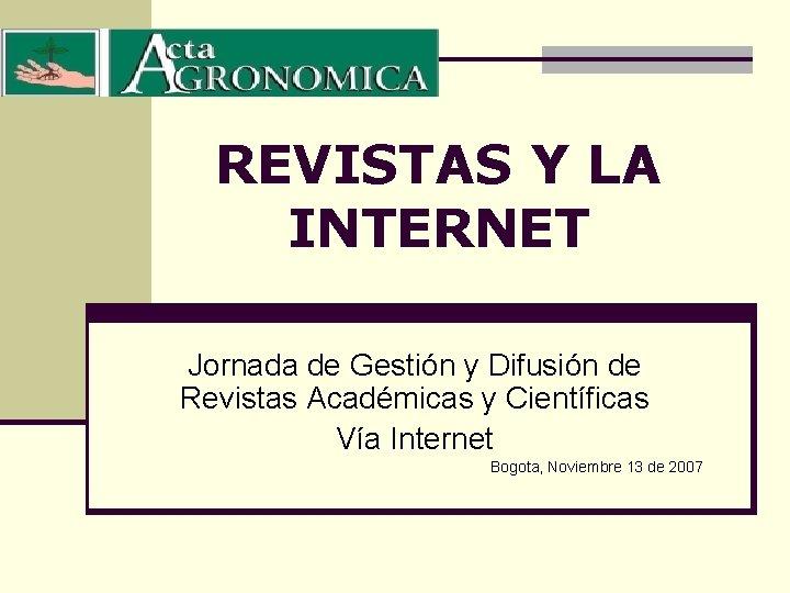 REVISTAS Y LA INTERNET Jornada de Gestión y Difusión de Revistas Académicas y Científicas