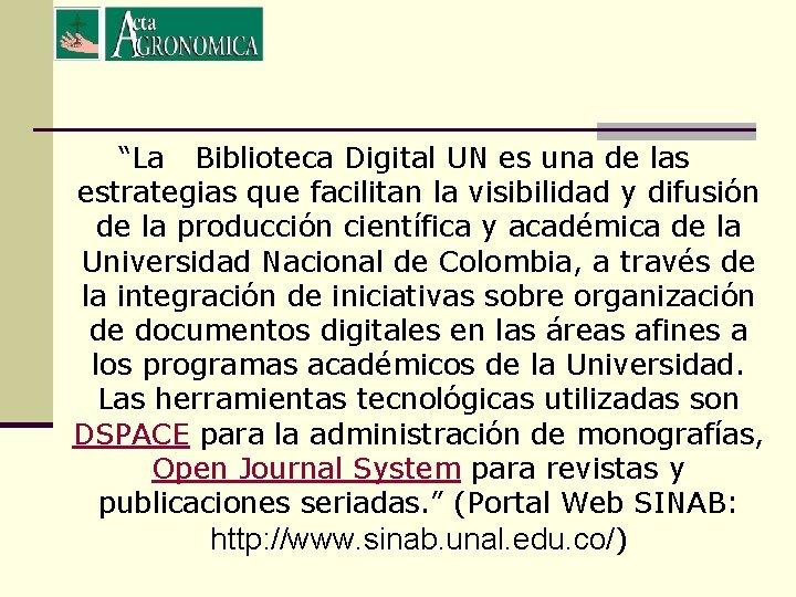 """""""La Biblioteca Digital UN es una de las estrategias que facilitan la visibilidad y"""