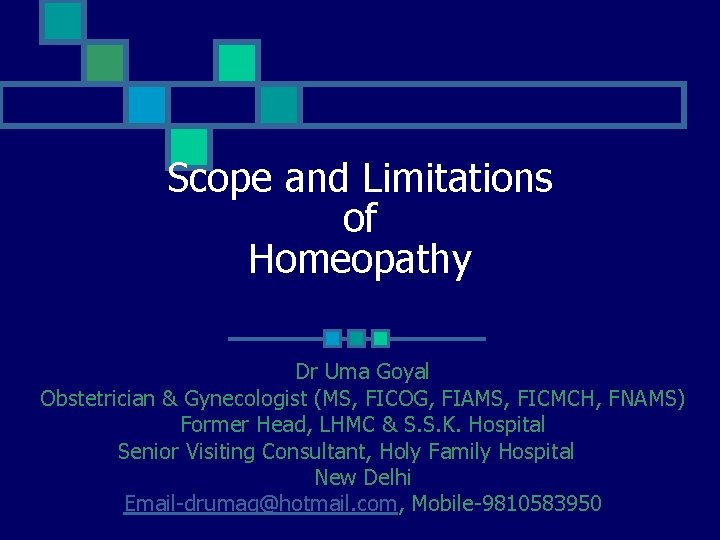 Scope and Limitations of Homeopathy Dr Uma Goyal Obstetrician & Gynecologist (MS, FICOG, FIAMS,