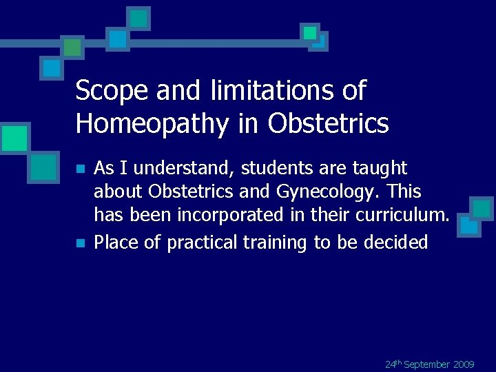 Scope and limitations of Homeopathy in Obstetrics n n As I understand, students are