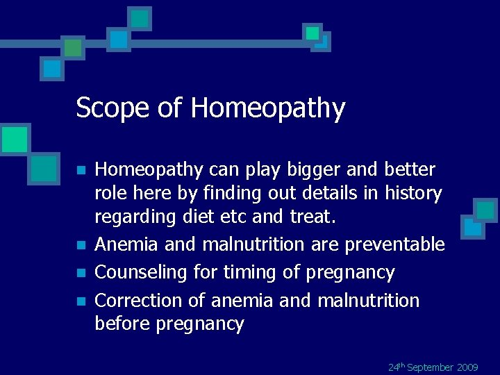 Scope of Homeopathy n n Homeopathy can play bigger and better role here by