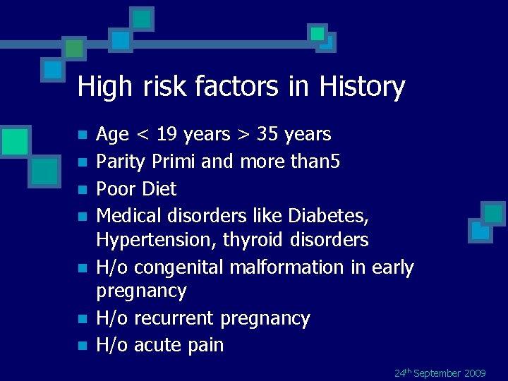 High risk factors in History n n n n Age < 19 years >