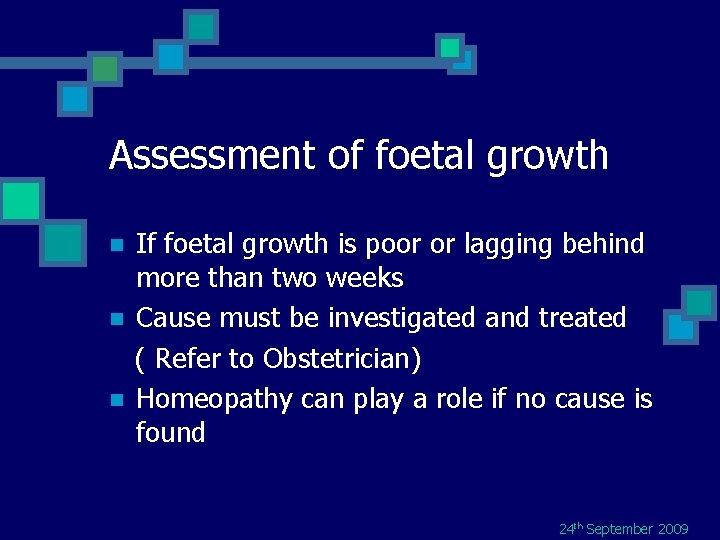Assessment of foetal growth n n n If foetal growth is poor or lagging