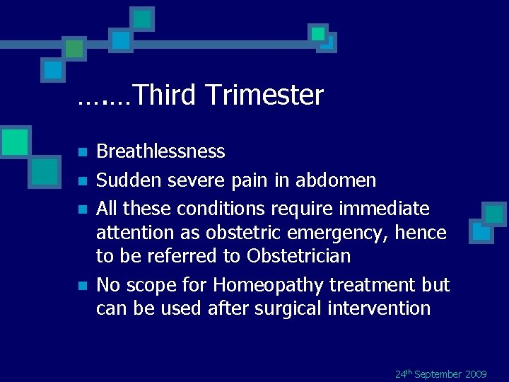 …. …Third Trimester n n Breathlessness Sudden severe pain in abdomen All these conditions