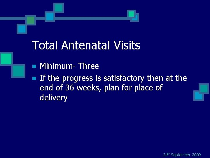 Total Antenatal Visits n n Minimum- Three If the progress is satisfactory then at