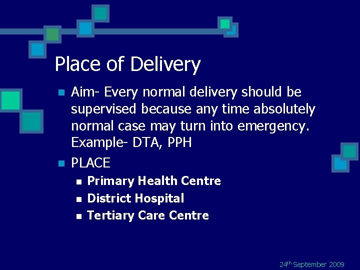 Place of Delivery n n Aim- Every normal delivery should be supervised because any