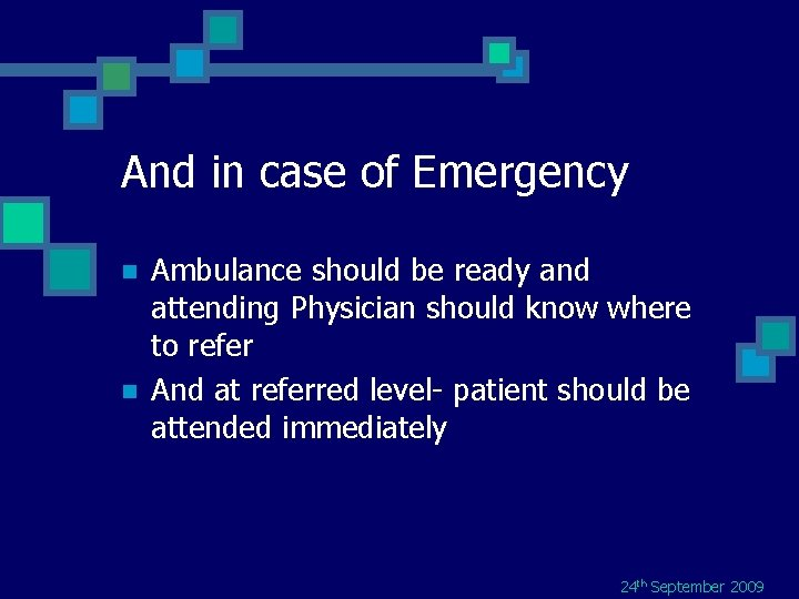 And in case of Emergency n n Ambulance should be ready and attending Physician
