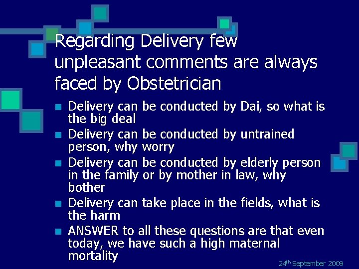Regarding Delivery few unpleasant comments are always faced by Obstetrician n n Delivery can