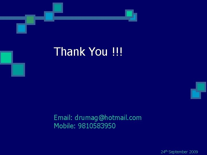 Thank You !!! Email: drumag@hotmail. com Mobile: 9810583950 24 th September 2009
