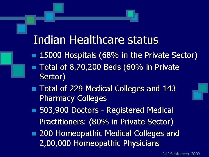 Indian Healthcare status n n n 15000 Hospitals (68% in the Private Sector) Total