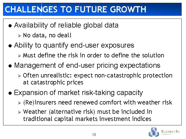 CHALLENGES TO FUTURE GROWTH l Availability of reliable global data Ø l Ability to
