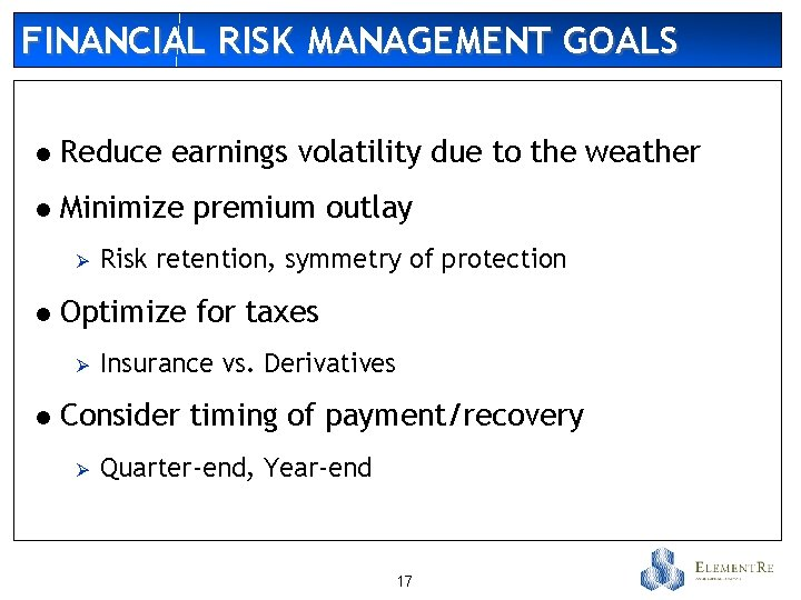 FINANCIAL RISK MANAGEMENT GOALS l Reduce earnings volatility due to the weather l Minimize