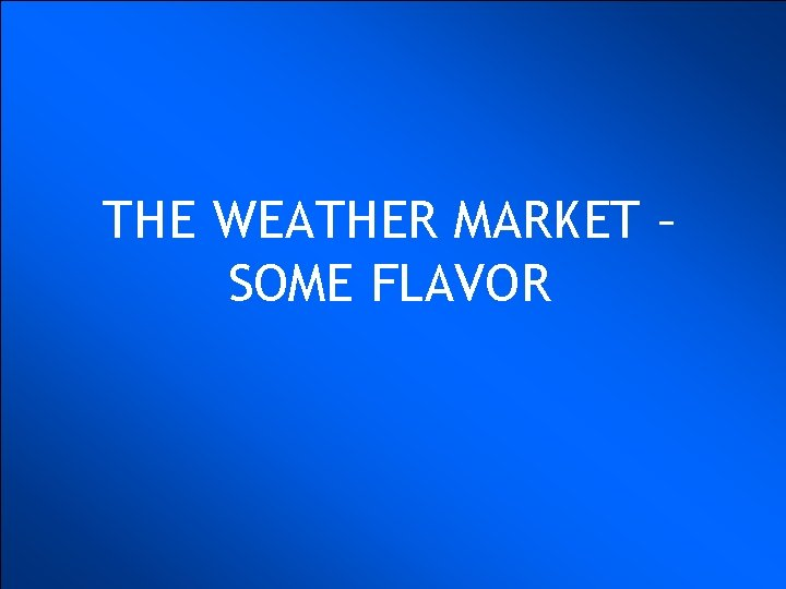 THE WEATHER MARKET – SOME FLAVOR