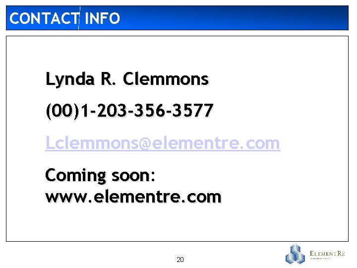 CONTACT INFO Lynda R. Clemmons (00)1 -203 -356 -3577 Lclemmons@elementre. com Coming soon: www.