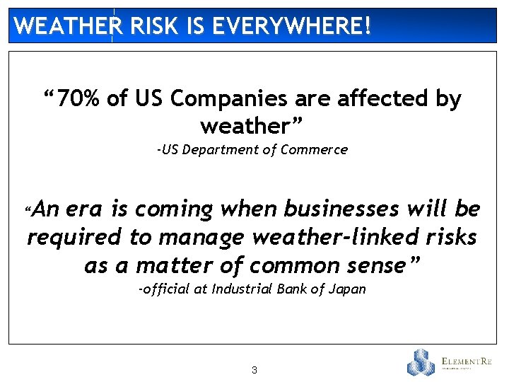 """WEATHER RISK IS EVERYWHERE! """" 70% of US Companies are affected by weather"""" -US"""