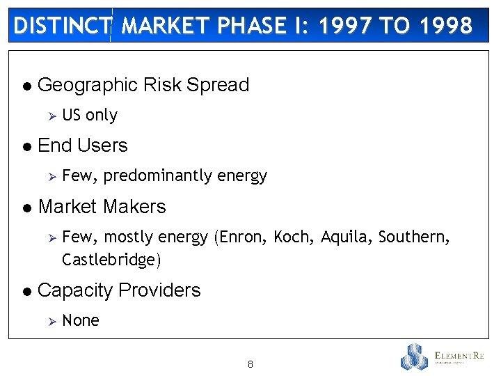 DISTINCT MARKET PHASE I: 1997 TO 1998 l Geographic Risk Spread Ø l End
