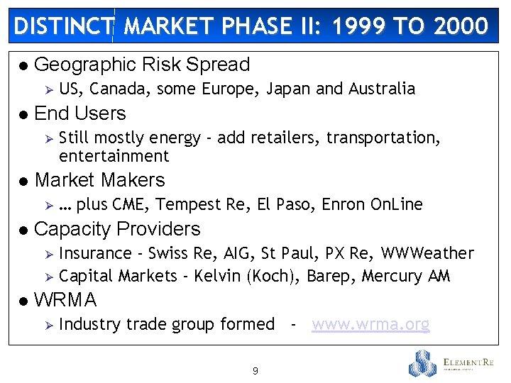 DISTINCT MARKET PHASE II: 1999 TO 2000 l Geographic Risk Spread Ø l End