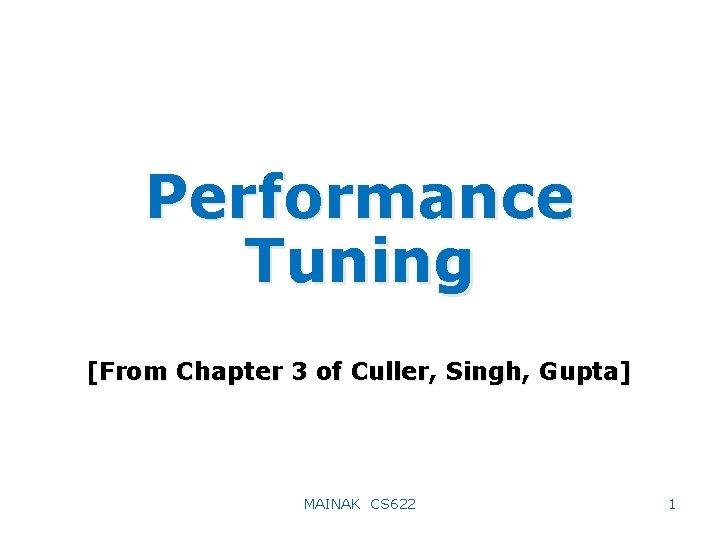 Performance Tuning [From Chapter 3 of Culler, Singh, Gupta] MAINAK CS 622 1