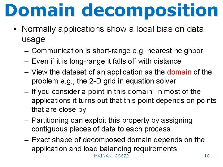 Domain decomposition • Normally applications show a local bias on data usage – Communication